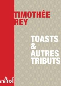 Timothée Rey - Toasts et autres tributs.