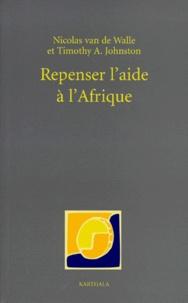Timothy-A Johnston et Nicolas Van De Walle - Repenser l'aide à l'Afrique.