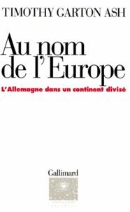 Timothy Ash - Au nom de l'Europe - L'Allemagne dans un continent divisé.