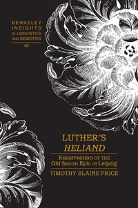 Timothy blaine Price - Luther's «Heliand» - Resurrection of the Old Saxon Epic in Leipzig.