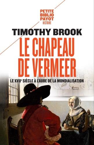 Le chapeau de Vermeer. Le XVIIe à l'aube de la mondialisation.