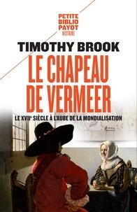 Timothy Brook - Le chapeau de Vermeer - Le XVIIe à l'aube de la mondialisation..