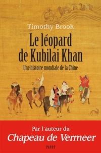 Timothy Brook - Le léopard de Kubilai Khan - Une histoire mondiale de la Chine (XIIIe-XXIe siècle).