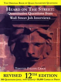 Timothy Falcon Crack - Heard on The Street : Quantitative Questions from Wall Street Job Interviews.