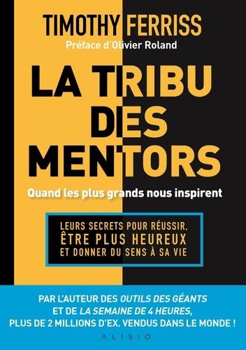 La tribu des mentors. Leurs secrets pour réussir, être plus