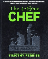 Timothy Ferriss - The 4-Hour Chef - The Simple Path to Cooking Like a Pro, Learning Anything, and Living the Good Life.