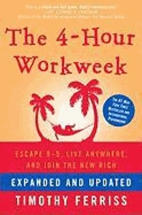 Timothy Ferriss - The 4-Hour Workweek - Escape 9-5, Live Anywhere, and Join the New Rich.