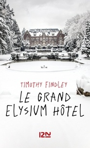 Timothy Findley - Le grand Elysium Hôtel.