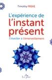 Timothy Freke - L'expérience de l'instant présent - S'éveiller à l'émerveillement.