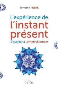 Timothy Freke - L'expérience de l'instant présent - Séveiller à l'émerveillement.