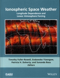 Ionospheric Space Weather- Longitude Dependence and Lower Atmosphere Forcing - Timothy Fuller-Rowell |