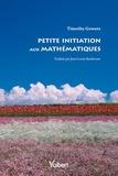 Timothy Gowers - Petite initiation aux mathématiques.