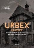 Timothy Hannem - Urbex Europe - 35 lieux secrets et abandonnés en France et en Europe.