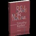 Timothy Keller - Dieu dans mon travail.