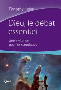 Timothy Keller - Dieu, le débat essentiel - Une invitation pour les sceptiques.