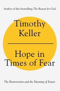 Timothy Keller - Hope in Times of Fear - The Resurrection and the Meaning of Easter.