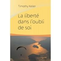 Timothy Keller - La liberté dans l'oubli de soi.