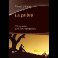 Timothy Keller - La prière.