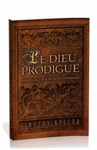 Timothy Keller - Le Dieu prodigue - Revenir au coeur de la foi chrétienne.