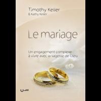 Timothy Keller - Le mariage - Un engagement complexe à vivre avec la sagesse de Dieu.