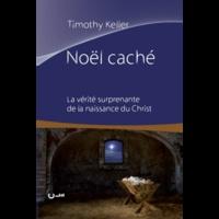 Noël caché- La vérité surprenante de la naissance du Christ - Timothy Keller   Showmesound.org