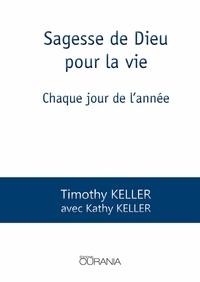 Timothy Keller - Sagesse de Dieu pour la vie - Chaque jour de l'année.