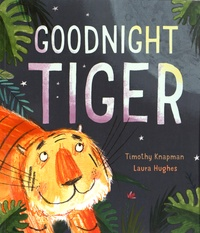 Timothy Knapman et Laura Hughes - Goodnight Tiger.