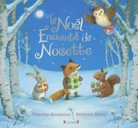 Timothy Knapman et Rebecca Harry - Le Noël enchanté de Noisette.