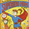 Timothy Knapman et Joe Berger - Superhero Mum.