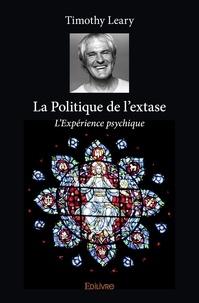 Timothy Leary - La Politique de l'extase - L'Expérience psychique.