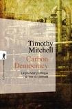 Timothy Mitchell - Carbon Democracy - Le pouvoir politique à l'ère du pétrole.