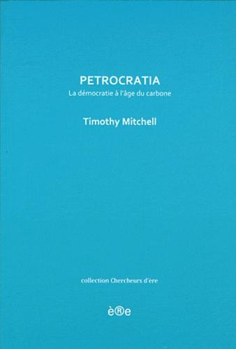 Timothy Mitchell - Petrocratia - La démocratie à l'âge du carbone.