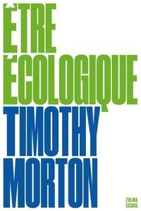 Timothy Morton - Etre écologique.