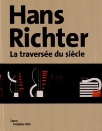 Timothy O. Benson et Philippe-Alain Michaud - Hans Richter - La traversée du siècle.