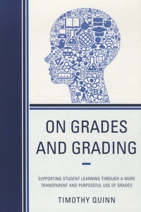 Timothy Quinn - On Grades and Grading - Supporting Student Learning Through a More Transparent and Purposeful Use of Grades.