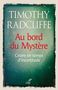 Timothy Radcliffe - Au bord du Mystère - Croire en temps d'incertitude.