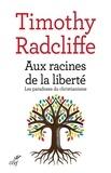 Timothy Radcliffe - Aux racines de la liberté - Les paradoxes du christianisme.