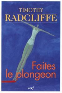 Timothy Radcliffe - Faites le plongeon - Vivre le baptême et la confirmation.