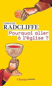 Timothy Radcliffe - Pourquoi aller à l'église ? - L'eucharistie, un drame en trois actes.