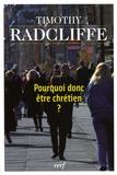 Timothy Radcliffe - Pourquoi donc être chrétien ?.