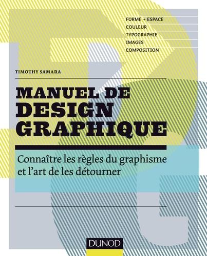 Timothy Samara - Manuel de design graphique - Connaître les règles du graphisme et l'art de les détourner.
