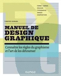 Manuel de design graphique- Connaître les règles du graphisme et l'art de les détourner - Timothy Samara |