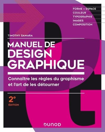 Manuel de design graphique. Connaître les règles du graphisme et l'art de les détourner 2e édition