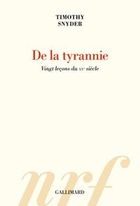 Timothy Snyder - De la tyrannie - Vingt leçons du XXe siècle.