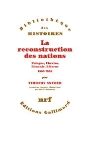 Timothy Snyder - La reconstruction des nations - Pologne, Ukraine, Lituanie, Bélarus, 1569-1999.