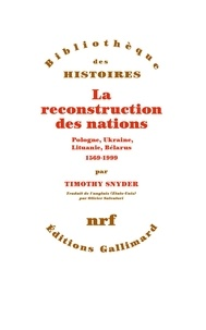 Timothy Snyder - La reconstruction des nations - Pologne, Ukraine, Lituanie, Bélarus, 1569-1999.