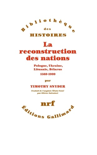 La reconstruction des nations. Pologne, Ukraine, Lituanie, Bélarus, 1569-1999