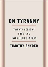 Timothy Snyder - On Tyranny - Twenty Lessons from the Twentieth Century.