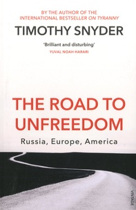 Timothy Snyder - The Road to Unfreedom - Russia, Europe, America.