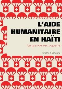 Timothy T. Schwartz - L'aide humanitaire en Haïti - La grande escroquerie.